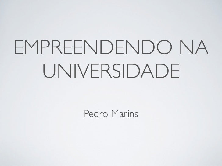 EMPREENDENDO NA  UNIVERSIDADE     Pedro Marins