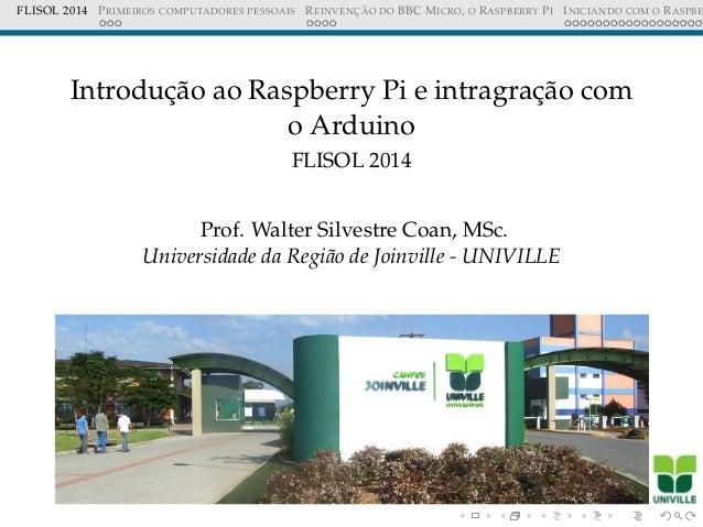 FLISOL 2014 PRIMEIROS COMPUTADORES PESSOAIS REINVENC¸ ˜AO DO BBC MICRO, O RASPBERRY PI INICIANDO COM O RASPBE Introduc¸˜ao...