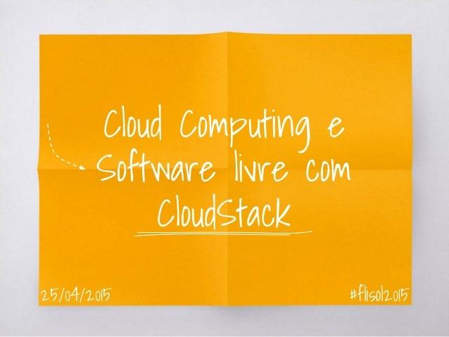 Cloud Computing e Software livre com CloudStack #flisol201525/04/2015