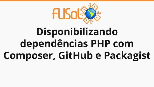 Disponibilizando dependências PHP com Composer, GitHub e Packagist