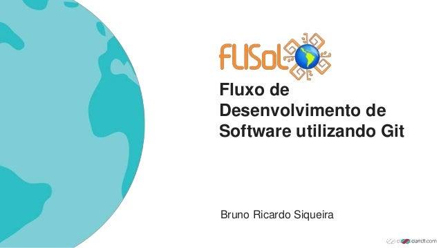 Fluxo de Desenvolvimento de Software utilizando Git Bruno Ricardo Siqueira