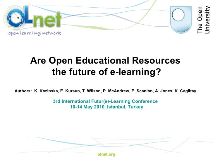 olnet.org Are Open Educational Resources  the future of e-learning? Authors:  K. Kozinska, E. Kursun, T. Wilson, P. McAndr...