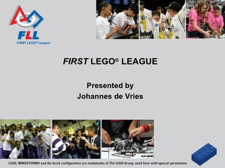 FIRST LEGO® LEAGUE    Presented by  Johannes de Vries