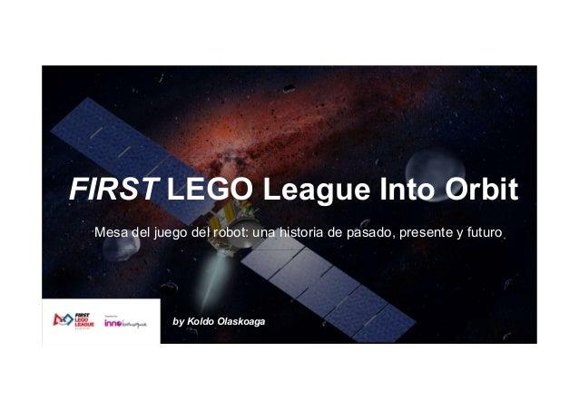 FIRST LEGO League Into Orbit Mesa del juego del robot: una historia de pasado, presente y futuro by Koldo Olaskoaga