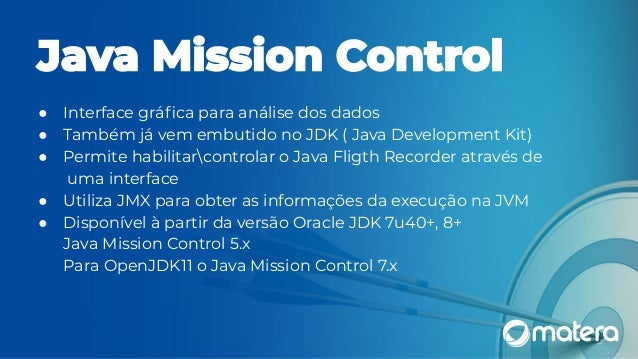 jcmd Lista todos os processos java, com isso pode-se obter o pid java -XX:+UnlockComercialFeatures -XX:+FligthRecorder MyA...