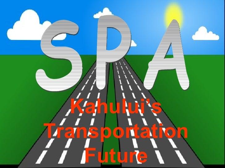 The Transportation Solution of the Future SPA Kahului's Transportation Future