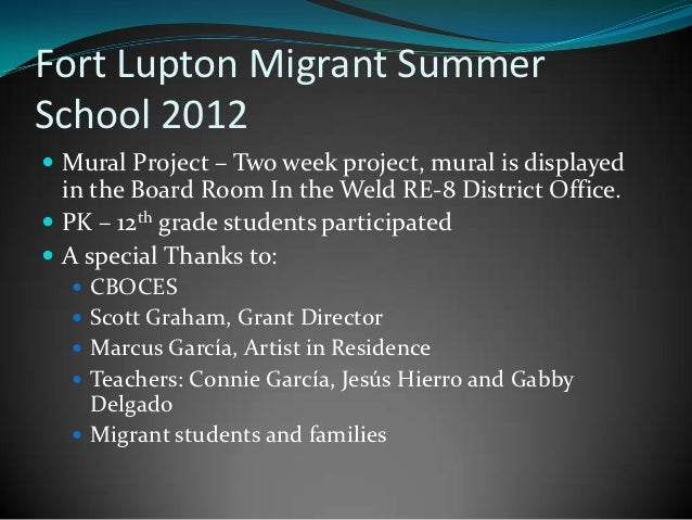 Fort Lupton Migrant SummerSchool 2012 Mural Project – Two week project, mural is displayed  in the Board Room In the Weld...