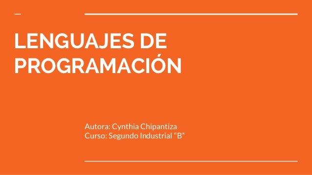 """LENGUAJES DE PROGRAMACIÓN Autora: Cynthia Chipantiza Curso: Segundo Industrial """"B"""""""