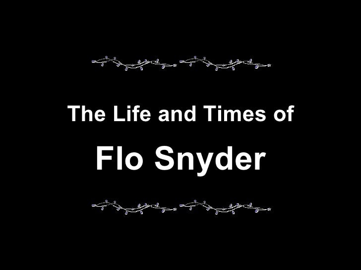 The Life and Times of Flo Snyder