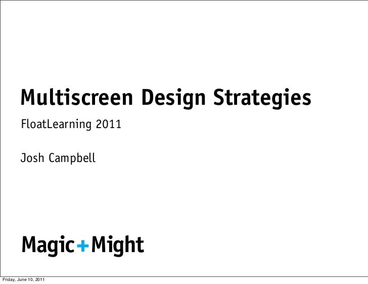 Multiscreen Design Strategies         FloatLearning 2011         Josh Campbell        Magic MightFriday, June 10, 2011