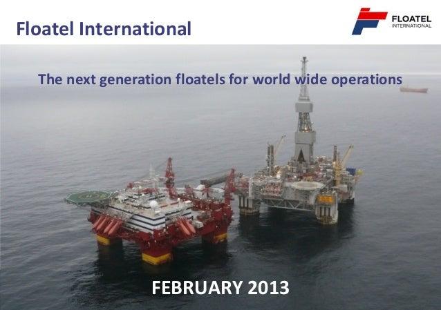 Floatel International  The next generation floatels for world wide operations                  FEBRUARY 2013