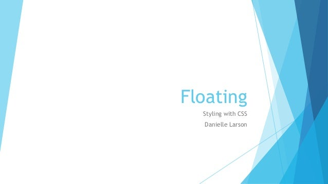 Floating Styling with CSS Danielle Larson