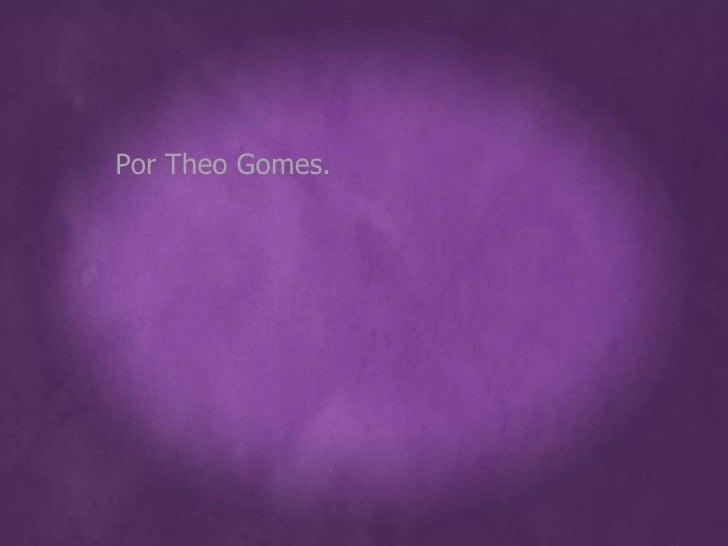 Por Theo Gomes.
