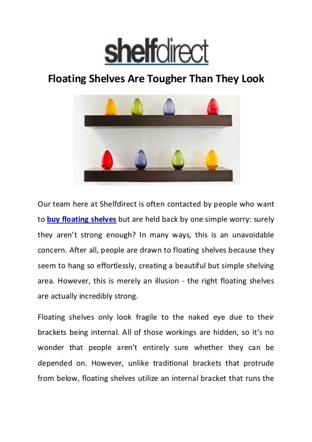 Floating Shelves Are Tougher Than They Look Our team here at Shelfdirect is often contacted by people who want to buy floa...