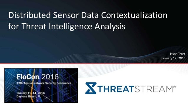 Distributed Sensor Data Contextualization for Threat Intelligence Analysis Jason Trost January 12, 2016