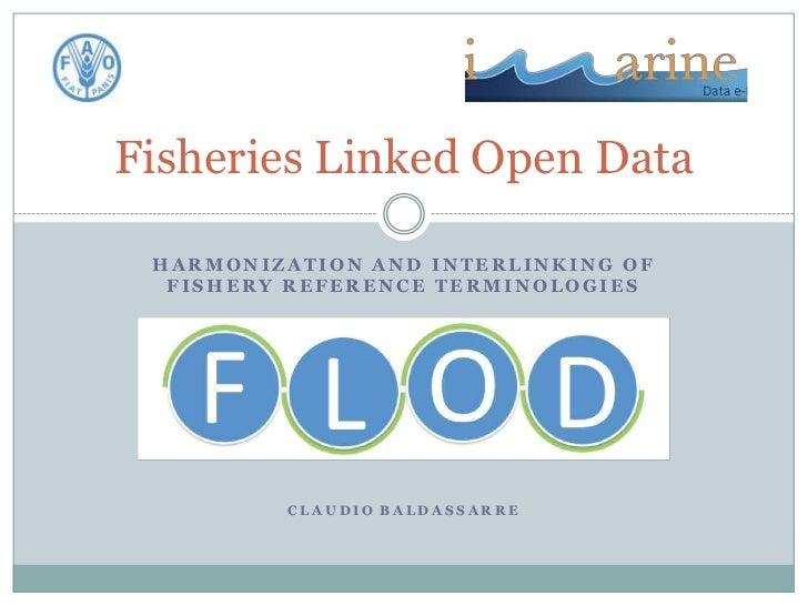 Fisheries Linked Open Data HARMONIZATION AND INTERLINKING OF  FISHERY REFERENCE TERMINOLOGIES         CLAUDIO BALDASSARRE