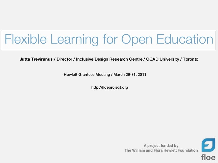 Flexible Learning for Open Education  Jutta Treviranus / Director / Inclusive Design Research Centre / OCAD University / T...