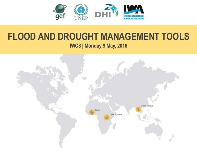 FLOOD AND DROUGHT MANAGEMENT TOOLS IWC8 | Monday 9 May, 2016