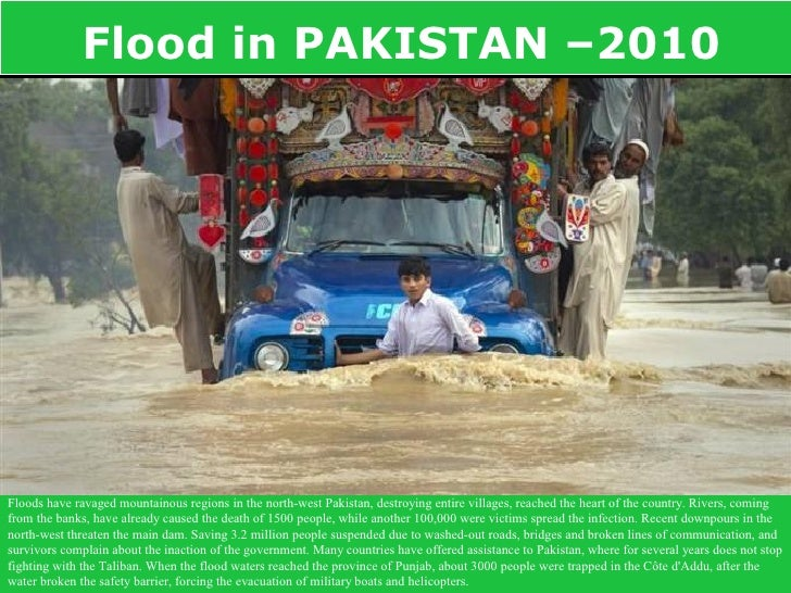 Flood in PAKISTAN –2010     Floods have ravaged mountainous regions in the north-west Pakistan, destroying entire villages...