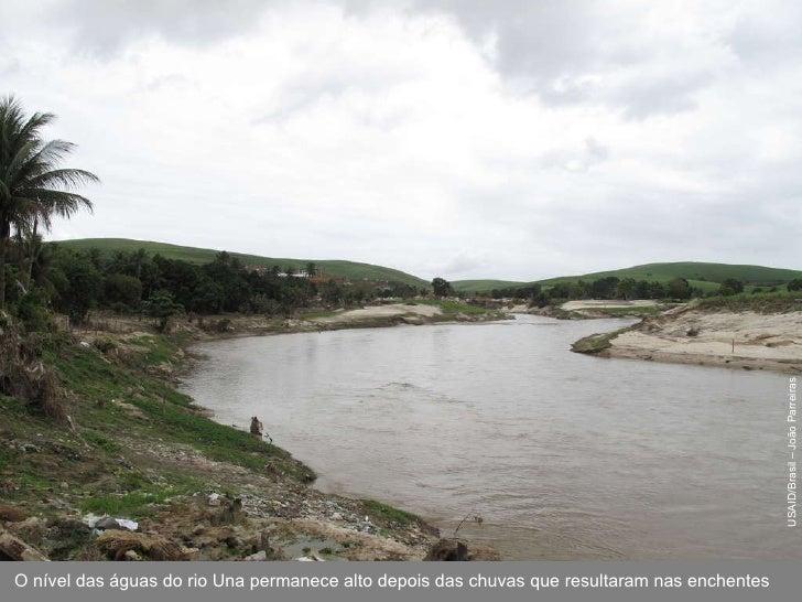 USAID/Brasil – João Parreiras O nível das águas do rio Una permanece alto depois das chuvas que resultaram nas enchentes