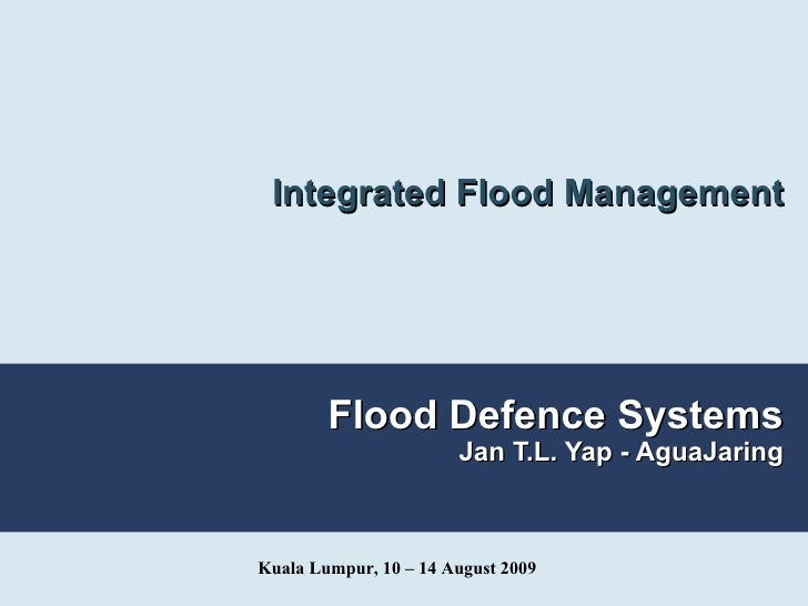 Flood Defence Systems Jan T.L. Yap - AguaJaring Integrated Flood Management