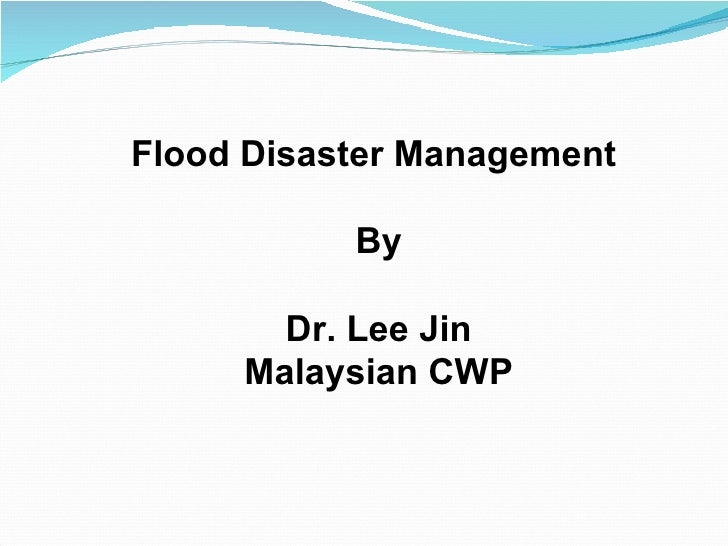 Flood Disaster Management  By Dr. Lee Jin Malaysian CWP