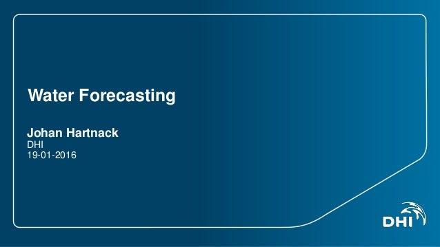 Water Forecasting Johan Hartnack DHI 19-01-2016