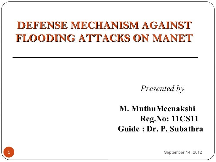 DEFENSE MECHANISM AGAINST    FLOODING ATTACKS ON MANET                        Presented by                  M. MuthuMeenak...