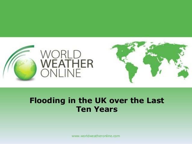 www.worldweatheronline.com Flooding in the UK over the Last Ten Years