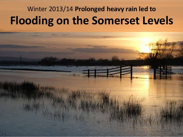 Winter 2013/14 Prolonged heavy rain led to Flooding on the Somerset Levels