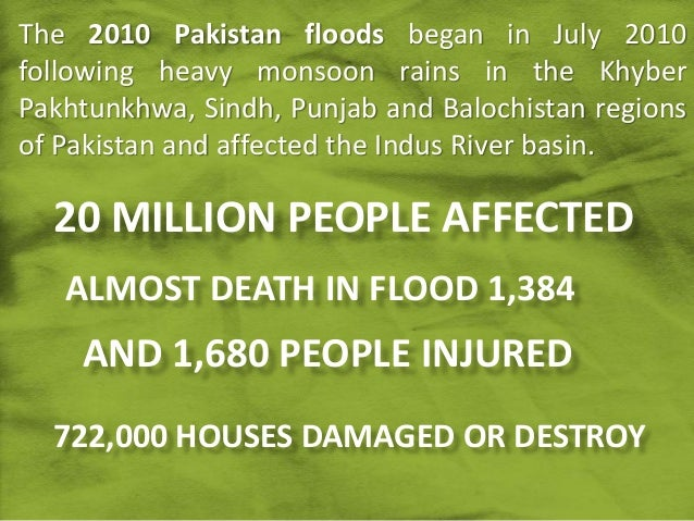 20 MILLION PEOPLE AFFECTED ALMOST DEATH IN FLOOD 1,384 722,000 HOUSES DAMAGED OR DESTROY AND 1,680 PEOPLE INJURED The 2010...