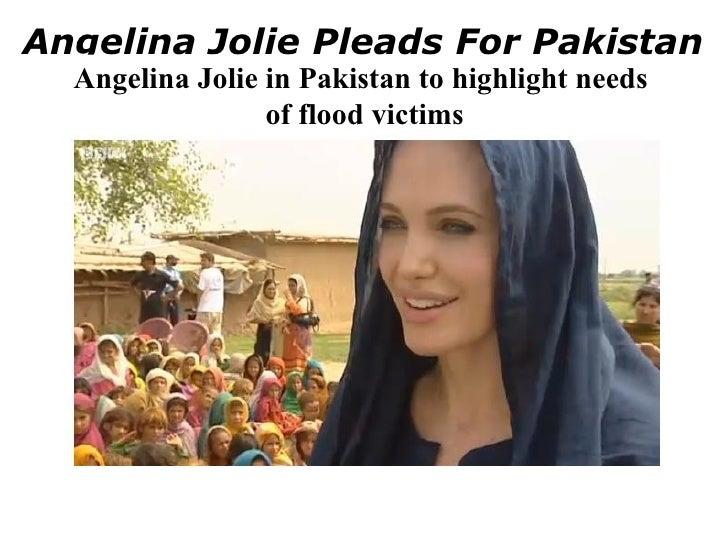 Angelina Jolie Pleads For Pakistan   Angelina Jolie in Pakistan to highlight needs                  of flood victims