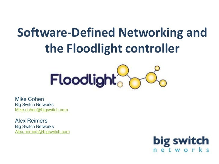 Software-Defined Networking and      the Floodlight controllerMike CohenBig Switch NetworksMike.cohen@bigswitch.comAlex Re...