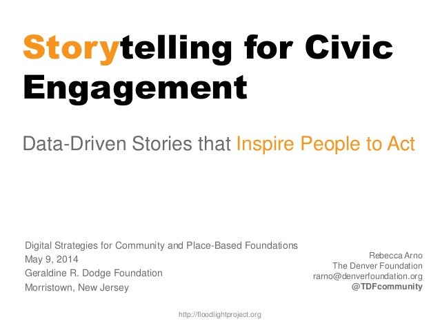 Storytelling for Civic Engagement Data-Driven Stories that Inspire People to Act Rebecca Arno The Denver Foundation rarno@...