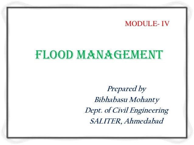 MODULE- IVFlood management             Prepared by        Bibhabasu Mohanty      Dept. of Civil Engineering       SALITER,...