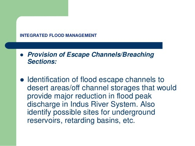 INTEGRATED FLOOD MANAGEMENT  Provision of Escape Channels/Breaching Sections:  Identification of flood escape channels t...