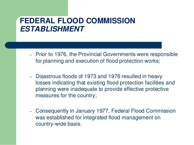 FEDERAL FLOOD COMMISSION ESTABLISHMENT – Prior to 1976, the Provincial Governments were responsible for planning and execu...