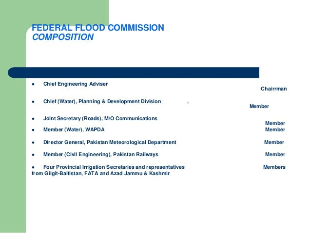 FEDERAL FLOOD COMMISSION COMPOSITION  Chief Engineering Adviser Chairrman  Chief (Water), Planning & Development Divisio...