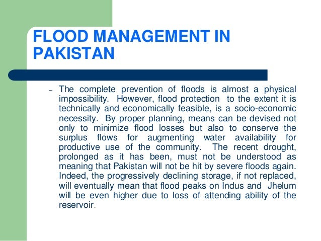 FLOOD MANAGEMENT IN PAKISTAN – The complete prevention of floods is almost a physical impossibility. However, flood protec...
