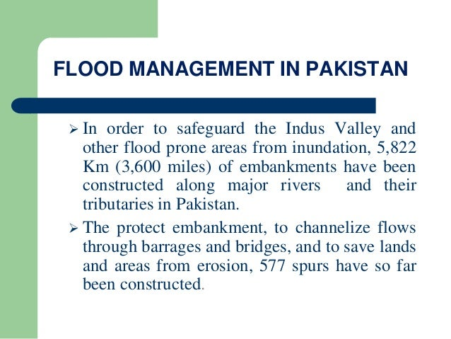 FLOOD MANAGEMENT IN PAKISTAN  In order to safeguard the Indus Valley and other flood prone areas from inundation, 5,822 K...