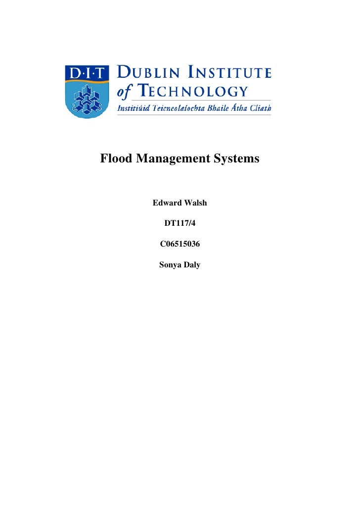 Flood Management Systems<br />Edward Walsh <br />DT117/4<br />C06515036<br />Sonya Daly<br />Table of Contents<br /> TOC o...