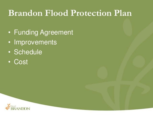 Brandon Flood Protection Plan • Funding Agreement • Improvements • Schedule • Cost