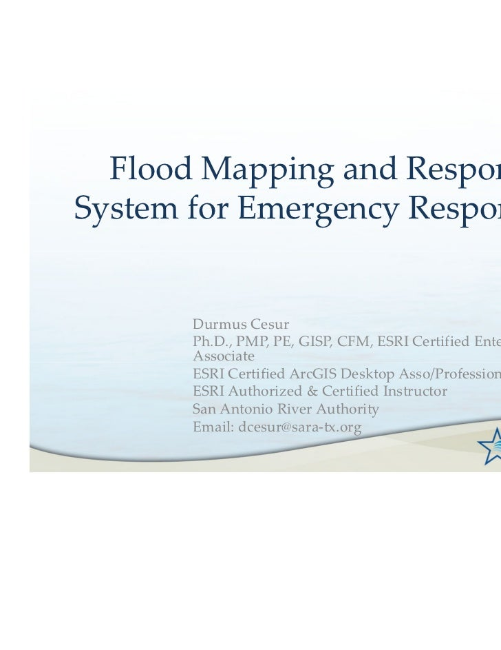 Flood Mapping and ResponseSystem for Emergency Responders       Durmus Cesur       Ph.D., PMP, PE, GISP, CFM, ESRI Certifi...