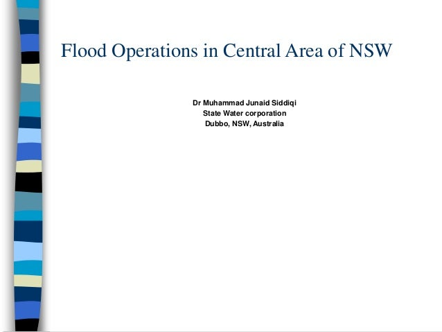 Flood Operations in Central Area of NSW Dr Muhammad Junaid Siddiqi State Water corporation Dubbo, NSW, Australia