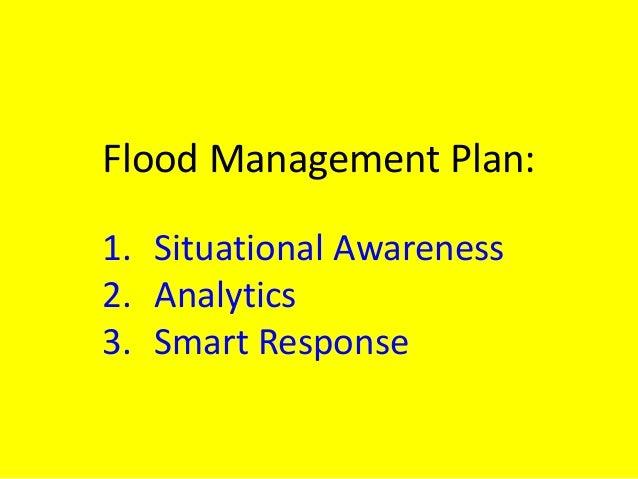 Flood Management Plan: 1. Situational Awareness 2. Analytics 3. Smart Response