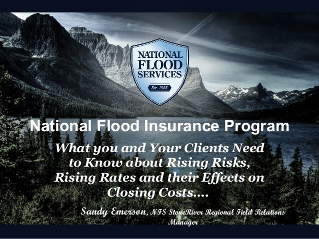 National Flood Insurance Program What you and Your Clients Need to Know about Rising Risks, Rising Rates and their Effects...