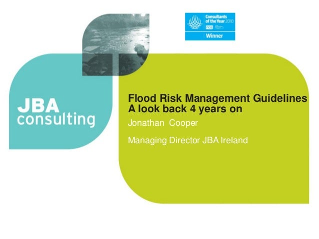 Flood Risk Management Guidelines A look back 4 years on Jonathan Cooper Managing Director JBA Ireland