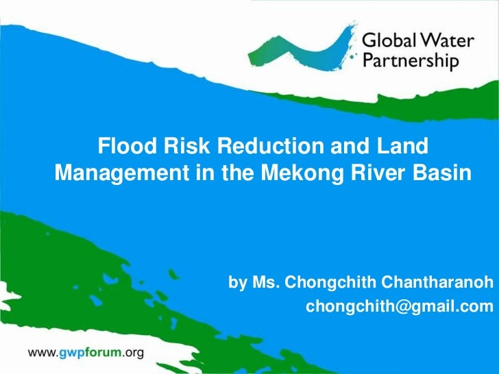 Flood Risk Reduction and LandManagement in the Mekong River Basin              by Ms. Chongchith Chantharanoh             ...