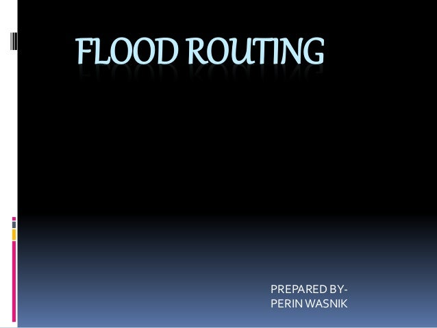 FLOOD ROUTING PREPARED BY- PERINWASNIK