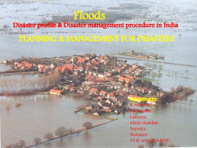 FloodsDisaster profile & Disaster management procedure in IndiaSubmitted by:K.AmrutaKarunakarLavanyaMani shankarSuprajaSha...